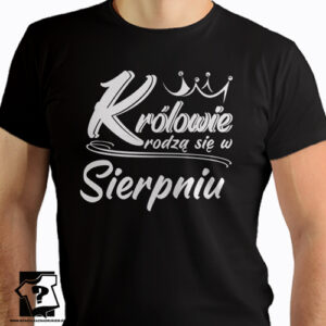 Królowie rodzą się w sierpniu męskie koszulki ze śmiesznym nadrukiem na urodziny