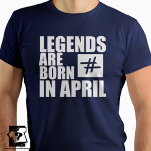 Legends are born in April koszulki z nadrukiem dla chłopaka prezent na urodziny