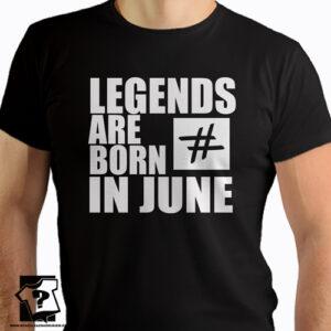 Legends are born in June koszulka z nadrukiem prezent na urodziny