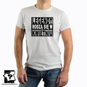 Legendy rodzą się w kwietniu t-shirt z nadrukiem śmieszny prezent urodzinowy