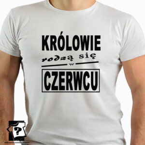 Prezent koszulka z nadrukiem królowie rodzą się w czerwcu