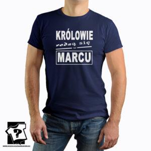 Śmieszny prezent urodzinowy królowie rodzą się w marcu koszulka z nadrukiem