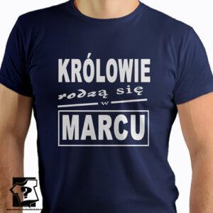 Urodzinowy prezent koszulka z nadrukiem królowie rodzą się w marcu śmieszny prezent