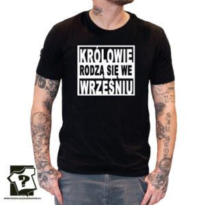 Idealny pomysł na prezent koszulka z nadrukiem królowie rodzą się we wrześniu