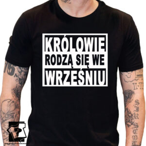 Idealny pomysł na prezent koszulki z nadrukiem królowie rodzą się we wrześniu