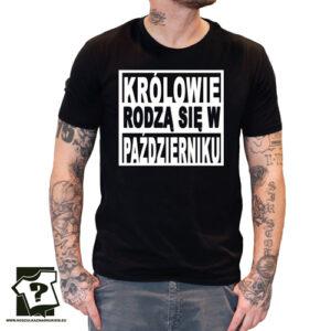 Koszulka urodzinowy królowie rodzą się w październiku koszulka z nadrukiem prezent