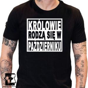 Koszulka urodzinowy królowie rodzą się w październiku śmieszna koszulka z nadrukiem prezent