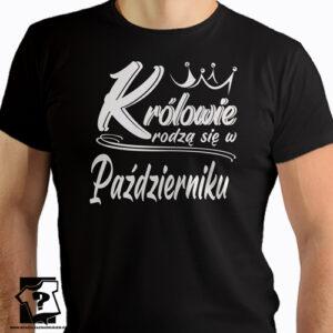 Koszulka z nadrukiem dla chłopaka królowie rodzą się w październiku prezent na urodziny