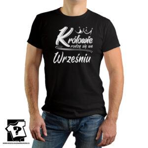 Koszulka z nadrukiem królowie rodzą się we wrześniu prezent na urodziny