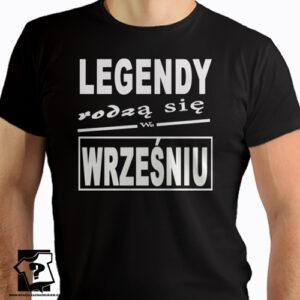 Legendy rodzą się we wrześniu koszulka z nadrukiem prezent
