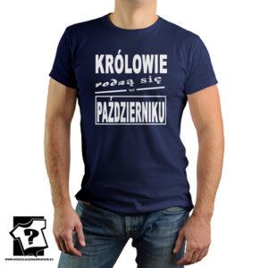 T-shirt urodzinowy królowie rodzą się w październiku koszulka z nadrukiem prezent