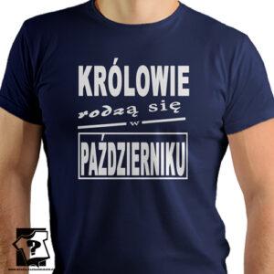 T-shirt urodzinowy królowie rodzą się w październiku śmieszna koszulka z nadrukiem prezent