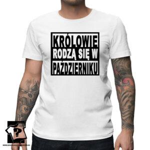 T-shirt z nadrukiem królowie rodzą się w październiku prezent dla chłopaka