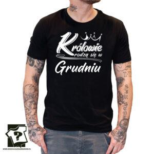 Koszulka dla chłopaka prezent na 18 20 30 40 50 urodziny królowie rodzą się w grudniu