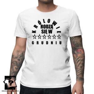 Koszulka z nadrukiem dla chłopaka prezent na 18 20 30 40 50 urodziny królowie rodzą się w grudniu
