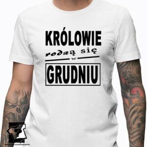 Królowie rodzą się w grudniu męska koszulka z nadrukiem koszulka na prezent