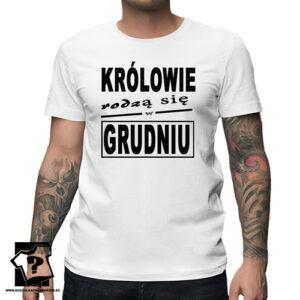 Królowie rodzą się w grudniu męska koszulka z nadrukiem koszulka na urodziny
